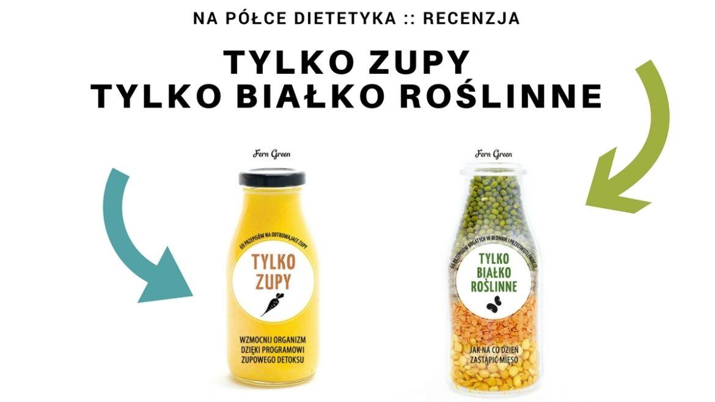 """Recenzja Barbary Dąbrowskiej książki Fern Green """"Tylko zupy"""" oraz """"Tylko białko roślinne""""."""