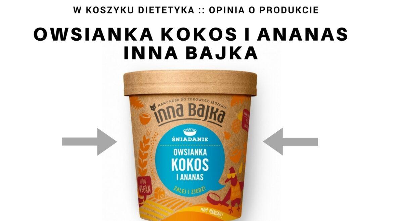 Zdjęcie okładkowe opinii o produkcie Owsianka kokos i ananas firmy Inna Bajka. Seria w koszyku dietetyka.