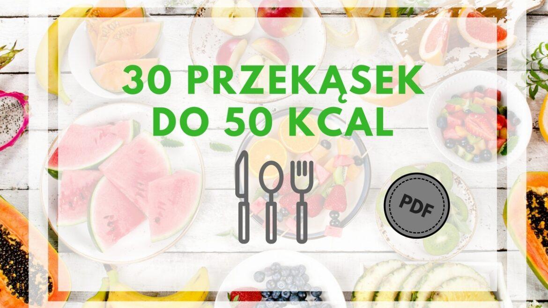 Dietetyczne przekąski - 30 przekąsek do 50 kcal. Miksuj, łącz, kombinuj!