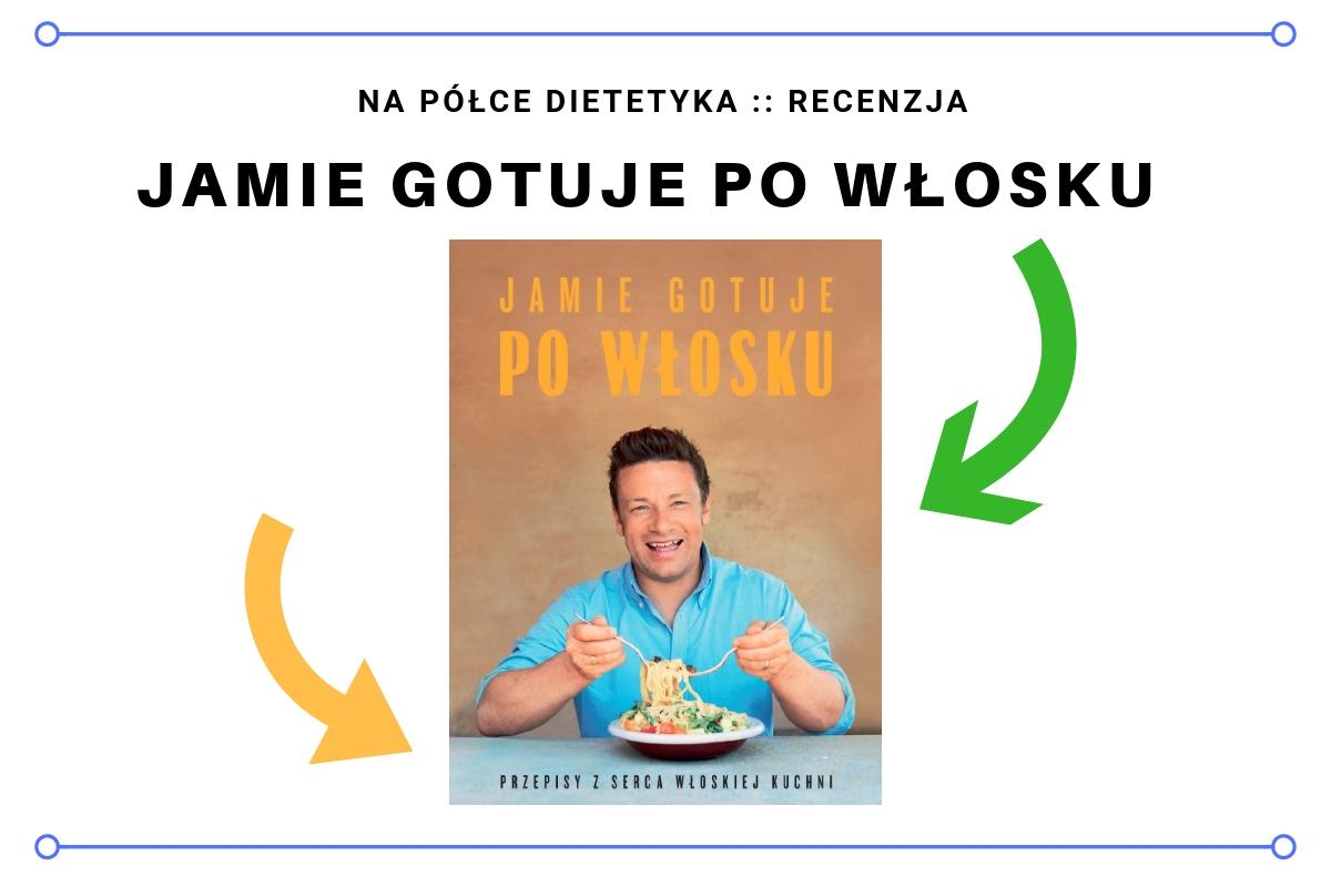 """Recenzja książki """"Jamie gotuje po włosku"""" Jamie Oliver - okładka wpisu, recenzji"""