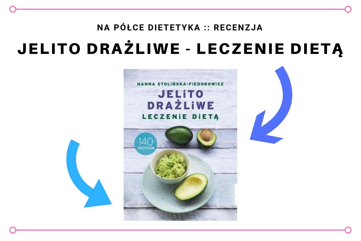 """Recenzja książki """"Jelito drażliwe. Leczenie dietą."""" Hanna Stolińska-Fiedorowicz - okładka wpisu, recenzji"""
