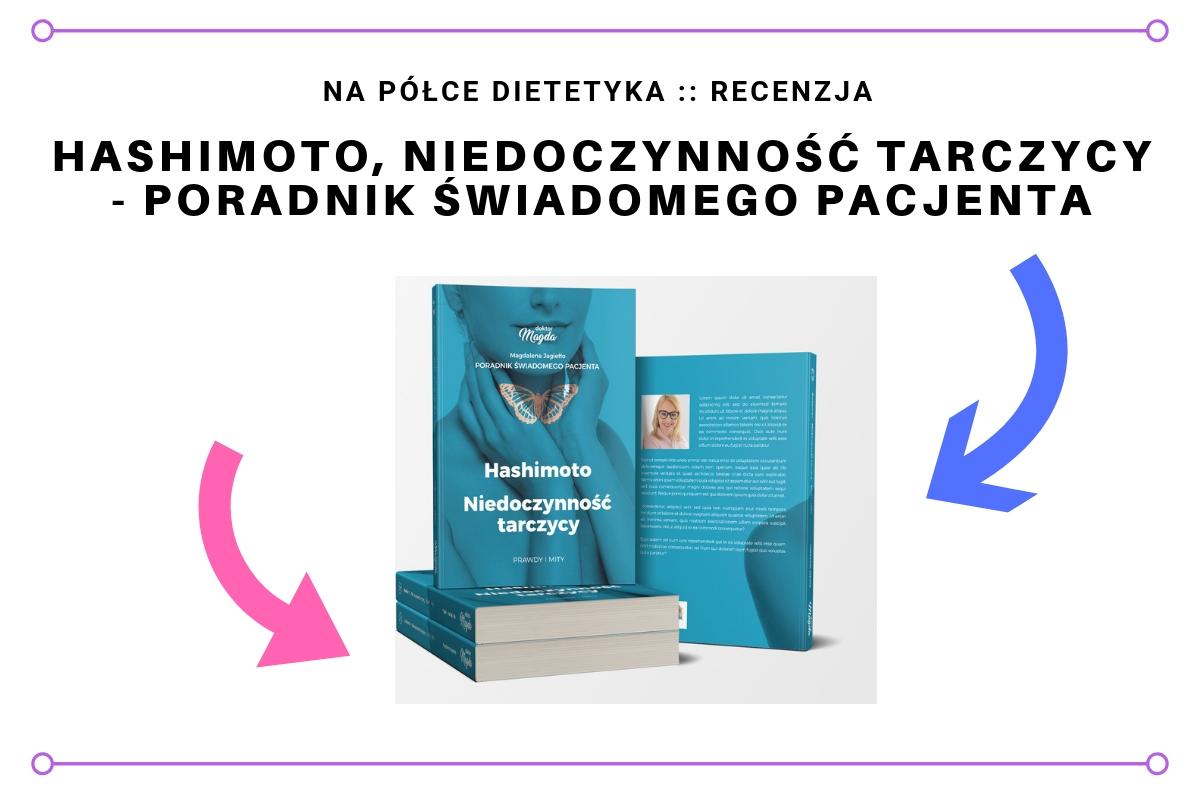 """Recenzja książki """"Hashimoto - niedoczynność tarczycy. Poradnik świadomego pacjenta"""" Magdalena Jagiełło (doktor Magda) - okładka wpisu, recenzji"""