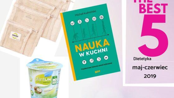Ulubione produkty dietetyka Barbary Dąbrowskiej na maj i czerwiec 2019. Okładka wpisu
