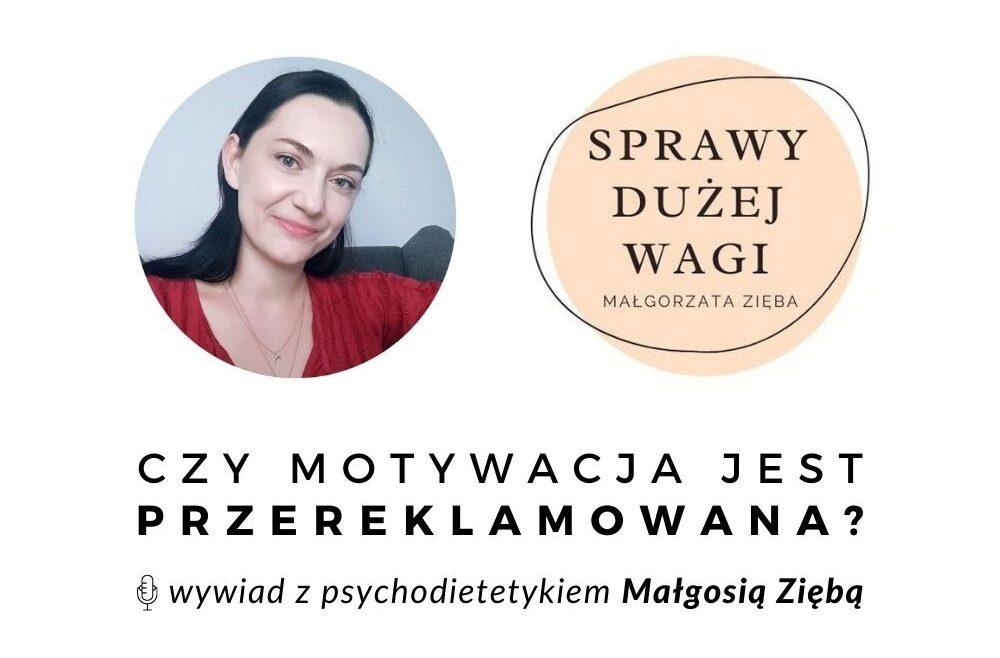 Motywacja - wywiad z Małgorzatą Ziębą psychodietetykiem
