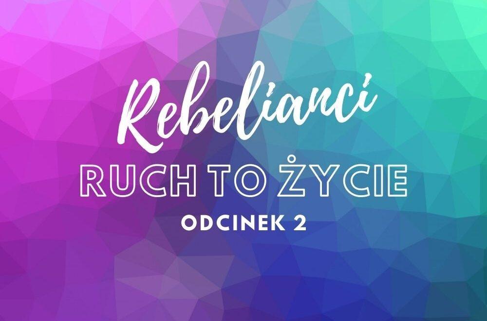 Ruch to życie - Rebelianci odcinek 1